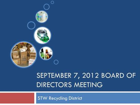 SEPTEMBER 7, 2012 BOARD OF DIRECTORS MEETING STW Recycling District.