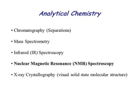 Chromatography (Separations) Mass Spectrometry Infrared (IR) Spectroscopy Nuclear Magnetic Resonance (NMR) Spectroscopy X-ray Crystallography (visual solid.