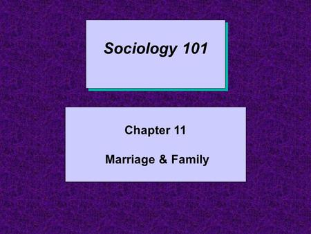 Sociology 101 Chapter 11 Marriage & Family. Introduction Cultural factors play a major role in how marriage is defined and how it functions How we define.