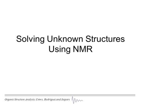 Solving Unknown Structures Using NMR Organic Structure Analysis, Crews, Rodriguez and Jaspars.