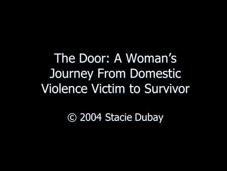 The Door: A Woman's Journey From Domestic Violence Victim to Survivor © 2004 Stacie Dubay.