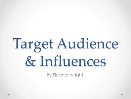 Target Audience & Influences By Eleanor wright.. Target Audiences Looking at the classification of the film 'Brighton Rock' it is a 15. this is due to.