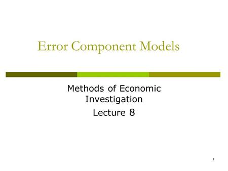 Error Component Models Methods of Economic Investigation Lecture 8 1.