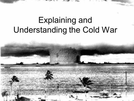 Explaining and Understanding the Cold War. Start of Cold War Reemergence of Communist threat Soviet Union now stronger than ever Disputes over how to.