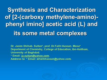 Synthesis and Characterization of [2-(carboxy methylene-amino)- phenyl imino] acetic acid (L) and its some metal complexes Dr. Jasim Shihab. Sultan*, prof.