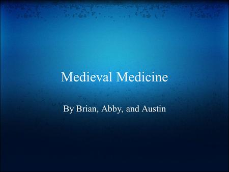Medieval Medicine By Brian, Abby, and Austin. Humors Balance of the 4 to have good well-being I guess Achieved with diet, medicine, and phlebotomy Blood.