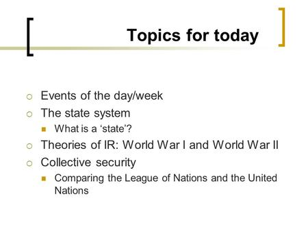 Topics for today Events of the day/week The state system