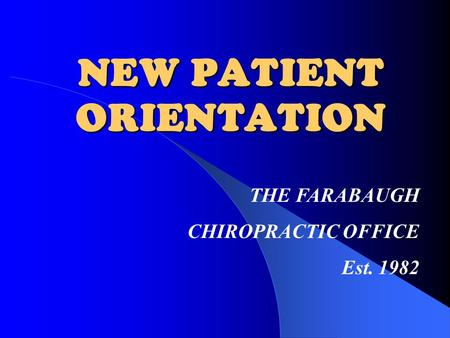 NEW PATIENT ORIENTATION THE FARABAUGH CHIROPRACTIC OFFICE Est. 1982.