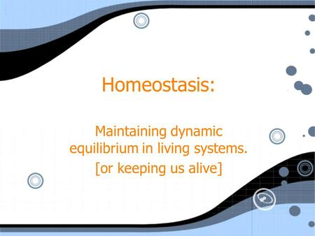 Maintaining dynamic equilibrium in living systems.
