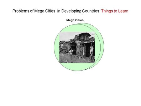 Problems of Mega Cities in Developing Countries: Things to Learn Mega Cities.