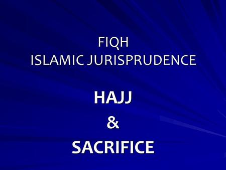 "FIQH ISLAMIC JURISPRUDENCE HAJJ&SACRIFICE. Hajj is a fundamental pillar of Islam which was instituted in the sixth year of Hijrah: ""And complete the Hajj."