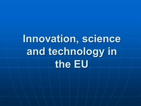 Innovation, science and technology in the EU. Population Innovation Readiness EUROBAROMETER 236 August 2005  europe.eu/admin/uploaded_documents/EB634ReportEnterprise.