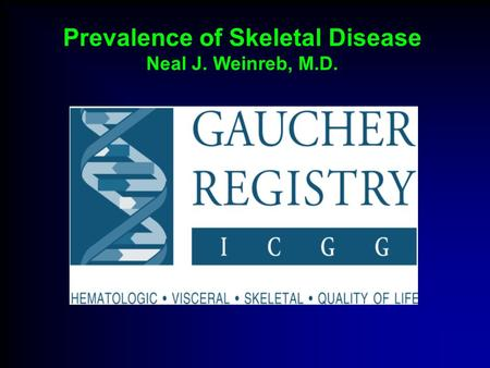 Prevalence of Skeletal Disease Neal J. Weinreb, M.D.