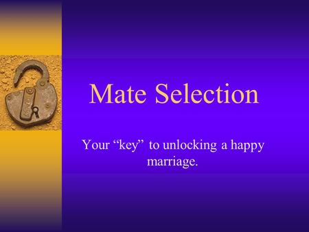 "Mate Selection Your ""key"" to unlocking a happy marriage."