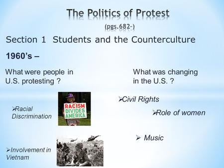 1960's – Section 1 Students and the Counterculture What was changing in the U.S. ? What were people in U.S. protesting ?  Involvement in Vietnam  Civil.