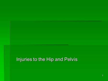 1 Injuries to the Hip and Pelvis 2Anatomy 3Anatomy  Function of the pelvis  attachment of lower extremities  protection of internal organs  muscular.