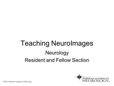 Teaching NeuroImages Neurology Resident and Fellow Section © 2013 American Academy of Neurology.
