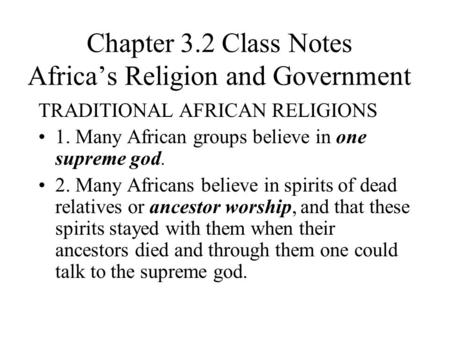 Chapter 3.2 Class Notes Africa's Religion and Government TRADITIONAL AFRICAN RELIGIONS 1. Many African groups believe in one supreme god. 2. Many Africans.