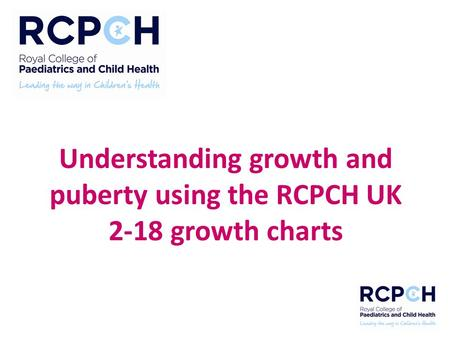 Understanding growth and puberty using the RCPCH UK 2-18 growth charts.