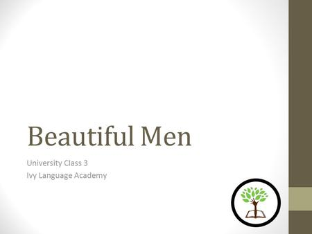 Beautiful Men University Class 3 Ivy Language Academy.