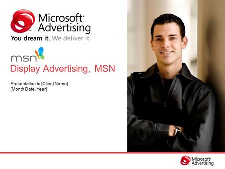 Display Advertising, MSN Presentation to [Client Name] [Month Date, Year]