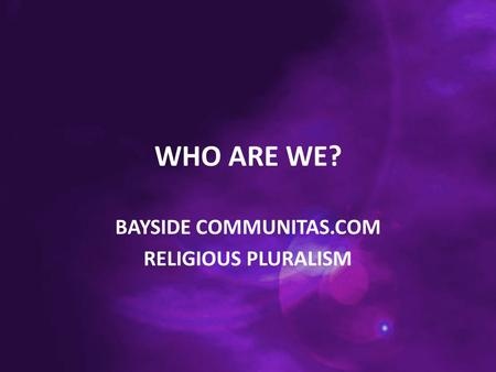 WHO ARE WE? BAYSIDE COMMUNITAS.COM RELIGIOUS PLURALISM.