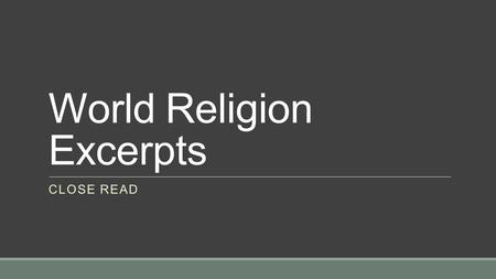 World Religion Excerpts CLOSE READ. Bellwork Please get out your Religion/Belief Systems Excerpts from yesterday. Absent? Please get your copy from the.