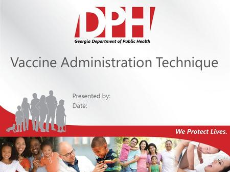 Vaccine Administration Technique Presented by: Date: