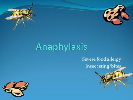 Severe food allergy Insect sting/bites. Anaphylaxis Anaphylaxis is the most severe allergic reaction and is potentially life threatening. Fortunately,