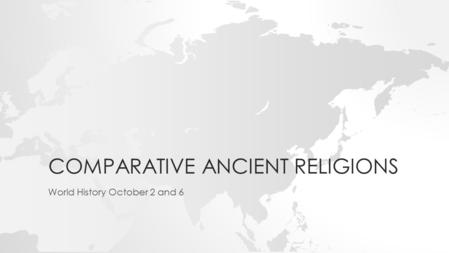 COMPARATIVE ANCIENT RELIGIONS World History October 2 and 6.