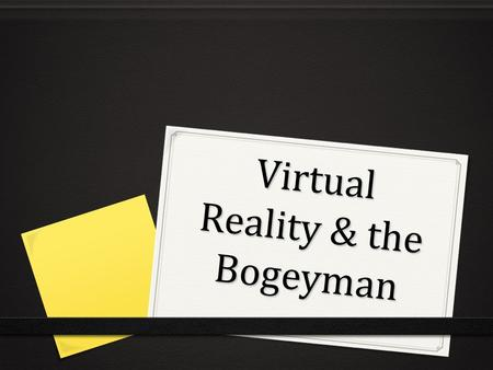 Virtual Reality & the Bogeyman. Introduction: The Evolution of Electronic Media 1. TV 2. Video Games 3. Massively Multiplayer Online Role- Playing 4.