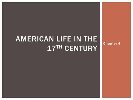 Chapter 4 AMERICAN LIFE IN THE 17 TH CENTURY.  American wilderness  Brutal  Disease  Malaria, dysentery, typhoid  Life expectancy declined  Men.