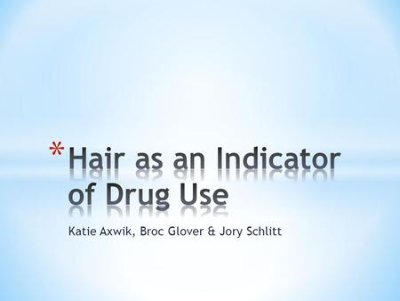 Katie Axwik, Broc Glover & Jory Schlitt. Hair testing is not a decisive method for convicting someone of drug use or exposure to external toxicants.