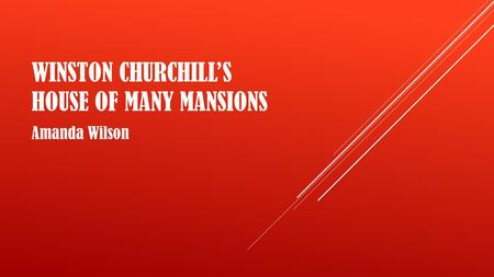 WINSTON CHURCHILL'S HOUSE OF MANY MANSIONS Amanda Wilson.