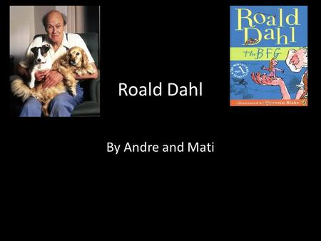 Roald Dahl By Andre and Mati. Questions What books did he write? What is difficult about writing a book? What made him want to be an author? What was.