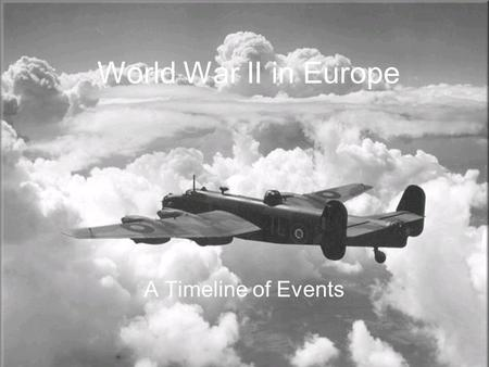 World War II in Europe A Timeline of Events. 1933 January: Adolf Hitler becomes Chancellor of Germany February: Reichstag (German parliament building)