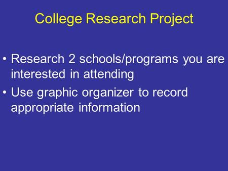 College Research Project Research 2 schools/programs you are interested in attending Use graphic organizer to record appropriate information.