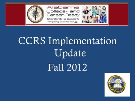 CCRS Implementation Update Fall 2012. Outcomes for the Day Participants will: Receive information on SDE Plan 2020, Assessment, and Accountability Identify.