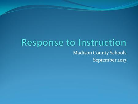 Madison County Schools September 2013. What is the purpose of RTI? It's two-fold… To provide early intervention To provide an alternative method of LD.