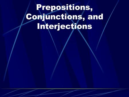 Prepositions, Conjunctions, and Interjections. Prepositions Prepositions begin prepositional phrases. A phrase ends with a noun called the object of the.