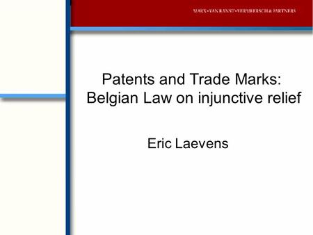 Patents and Trade Marks: Belgian Law on injunctive relief Eric Laevens.