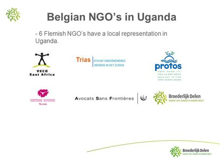 Belgian NGO's in Uganda - 6 Flemish NGO's have a local representation in Uganda. Trias STEUNT ONDERNEMENDE MENSEN IN HET ZUIDEN.