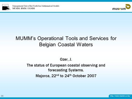 Management Unit of the North Sea Mathematical Models MUMM | BMM | UGMM  [1][1] MUMM's Operational Tools and Services for Belgian.