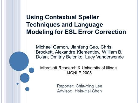 Using Contextual Speller Techniques and Language Modeling for ESL Error Correction Michael Gamon, Jianfeng Gao, Chris Brockett, Alexandre Klementiev, William.
