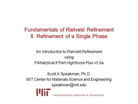 Fundamentals of Rietveld Refinement II. Refinement of a Single Phase An Introduction to Rietveld Refinement using PANalytical X'Pert HighScore Plus v3.0a.
