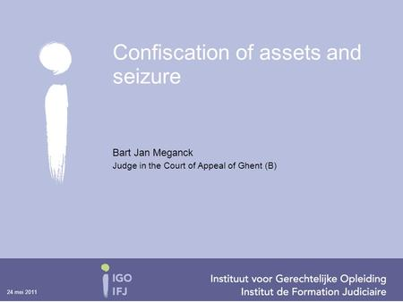 24 mei 2011 Bart Jan Meganck Judge in the Court of Appeal of Ghent (B) Confiscation of assets and seizure.