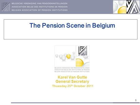 1 The Pension Scene in Belgium Karel Van Gutte General Secretary Thuesday 25 th October 2011.