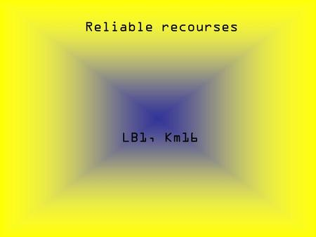Reliable recourses LB1, Km16. Click the right answer the right one and if you get it wrong click try again if you get it right click next.