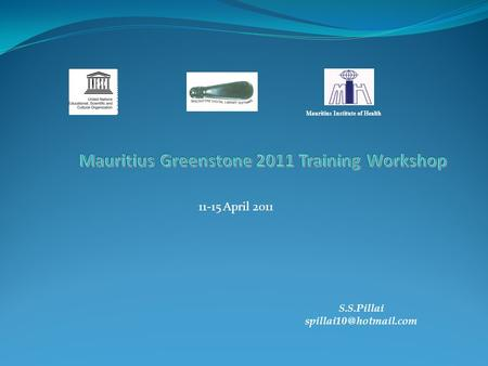 11-15 April 2011 Mauritius Institute of Health S.S.Pillai