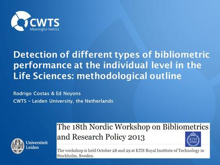 Detection of different types of bibliometric performance at the individual level in the Life Sciences: methodological outline Rodrigo Costas & Ed Noyons.